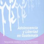 Adolescencia y Libertad en Guatemala