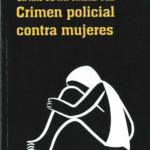 Cifras de impunidad del crimen policial contra mujeres