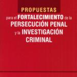 Propuestas para el fortalecimiento de la persecución penal y la investigación criminal